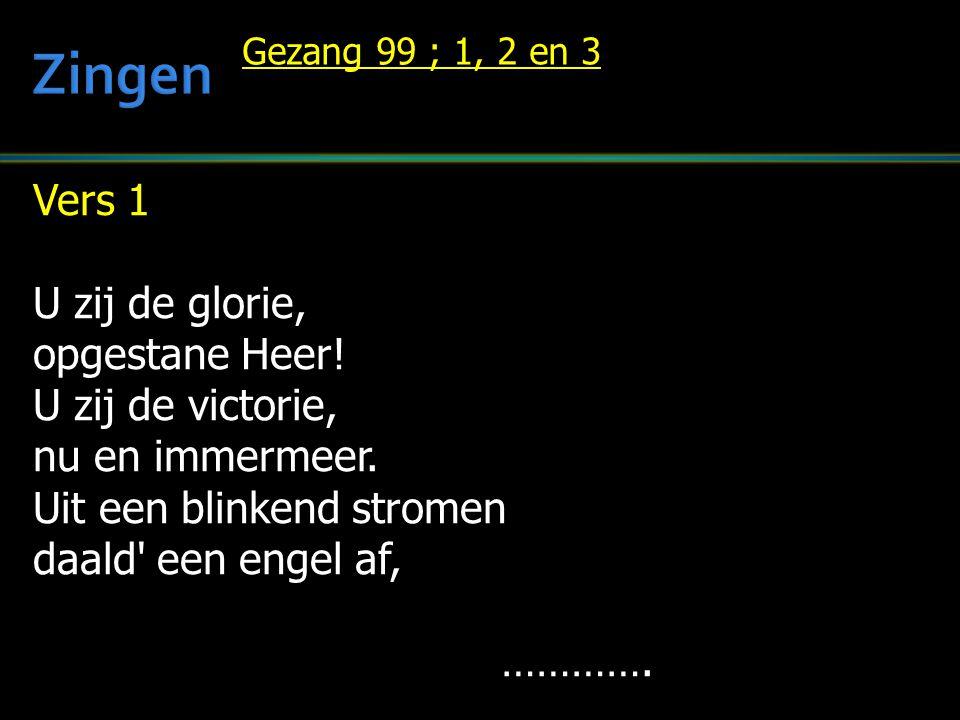 Zingen Vers 1 U zij de glorie, opgestane Heer! U zij de victorie,