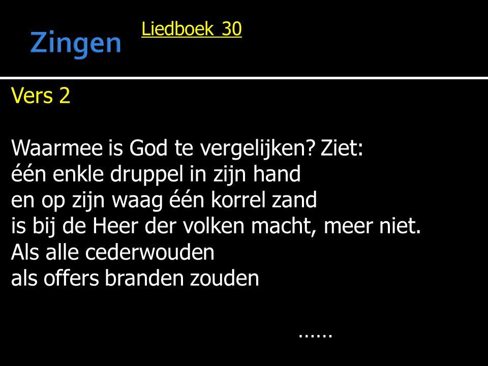 Zingen Vers 2 Waarmee is God te vergelijken Ziet: