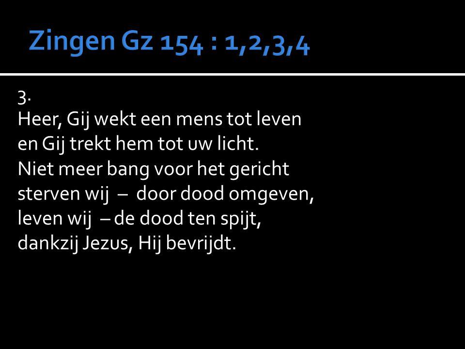 Zingen Gz 154 : 1,2,3,4 3. Heer, Gij wekt een mens tot leven