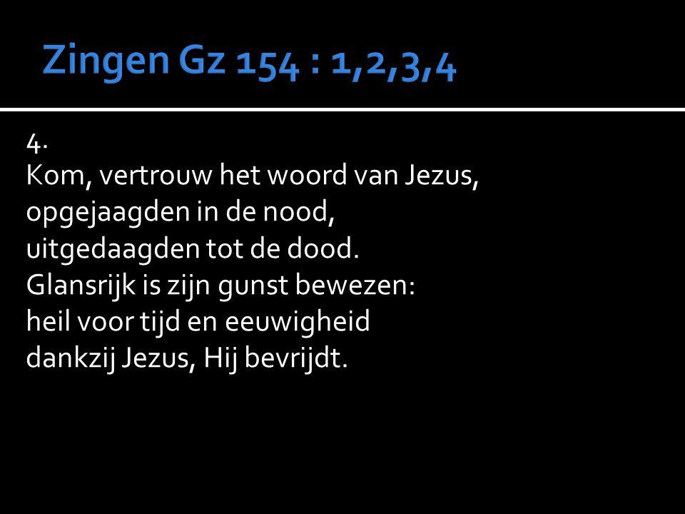 Zingen Gz 154 : 1,2,3,4 4. Kom, vertrouw het woord van Jezus,