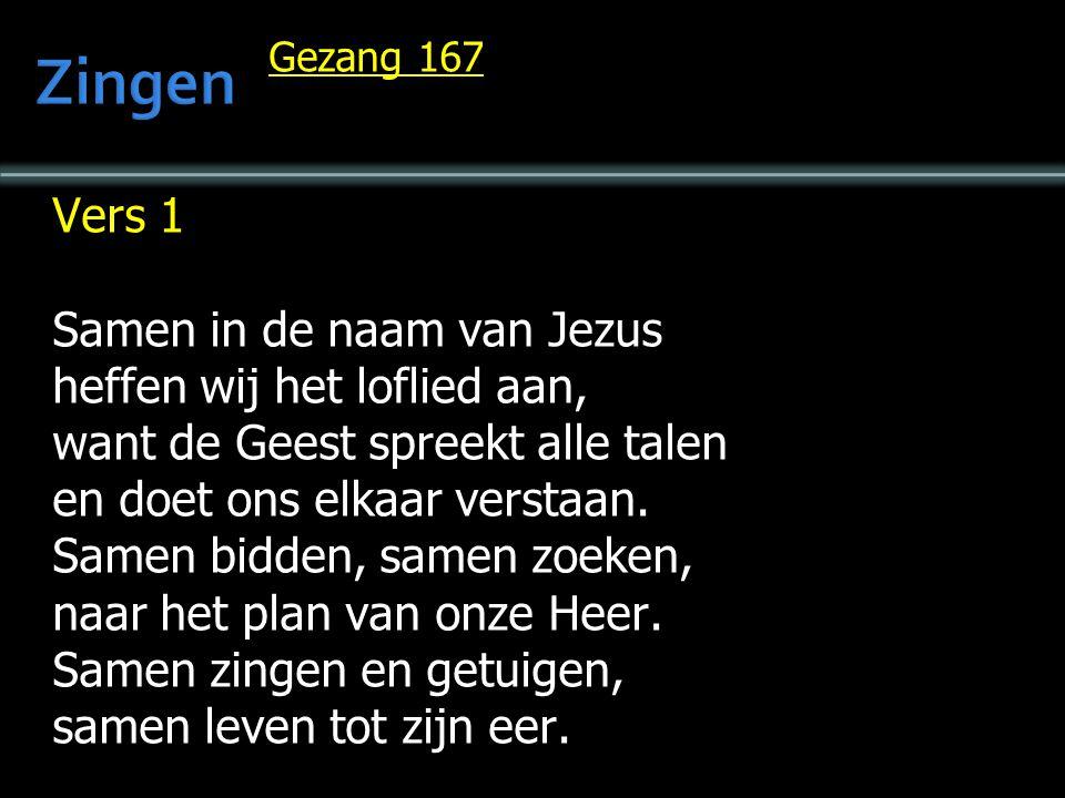 Zingen Vers 1 Samen in de naam van Jezus heffen wij het loflied aan,