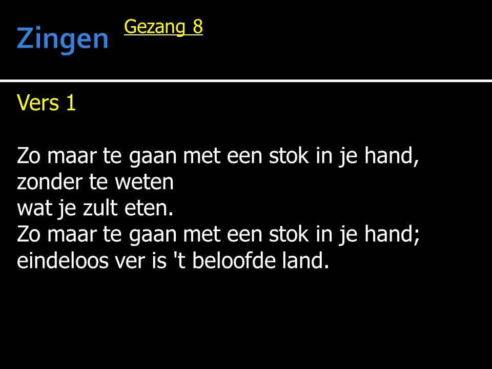 Zingen Vers 1 Zo maar te gaan met een stok in je hand, zonder te weten