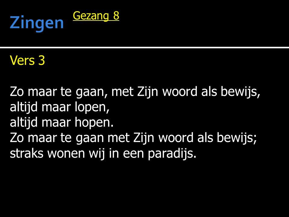 Zingen Vers 3 Zo maar te gaan, met Zijn woord als bewijs,