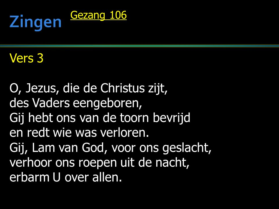 Zingen Vers 3 O, Jezus, die de Christus zijt, des Vaders eengeboren,