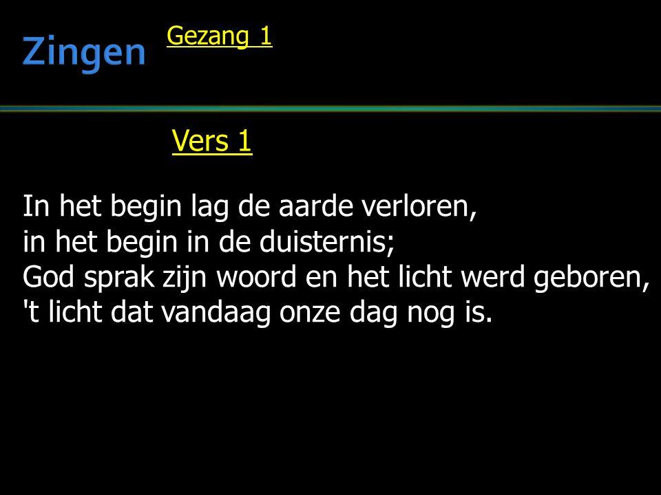 Zingen Vers 1 In het begin lag de aarde verloren,