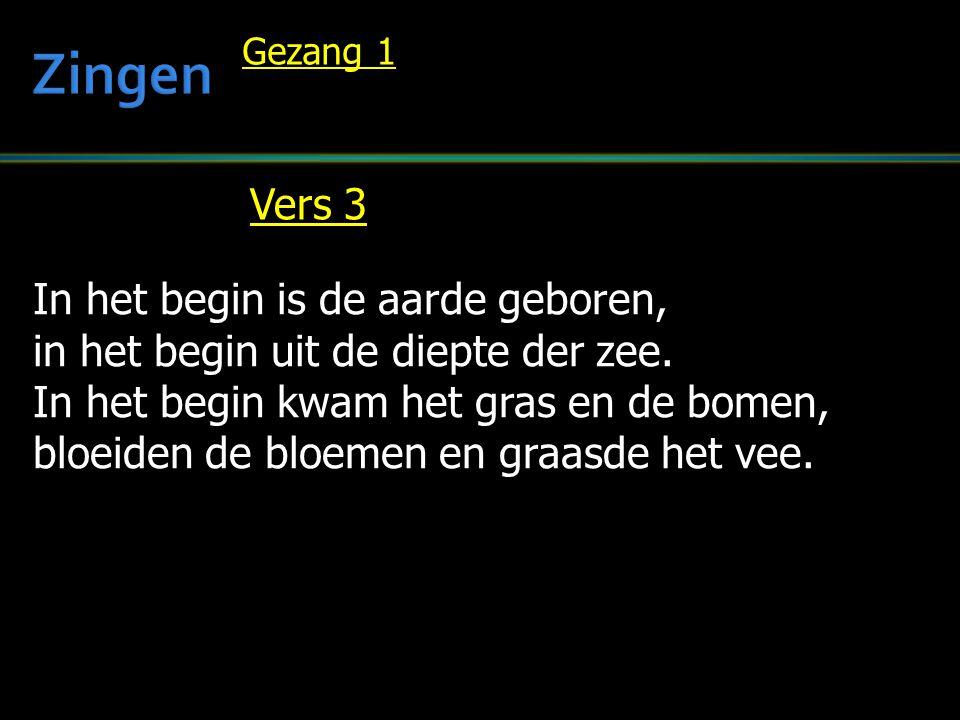 Zingen Vers 3 In het begin is de aarde geboren,