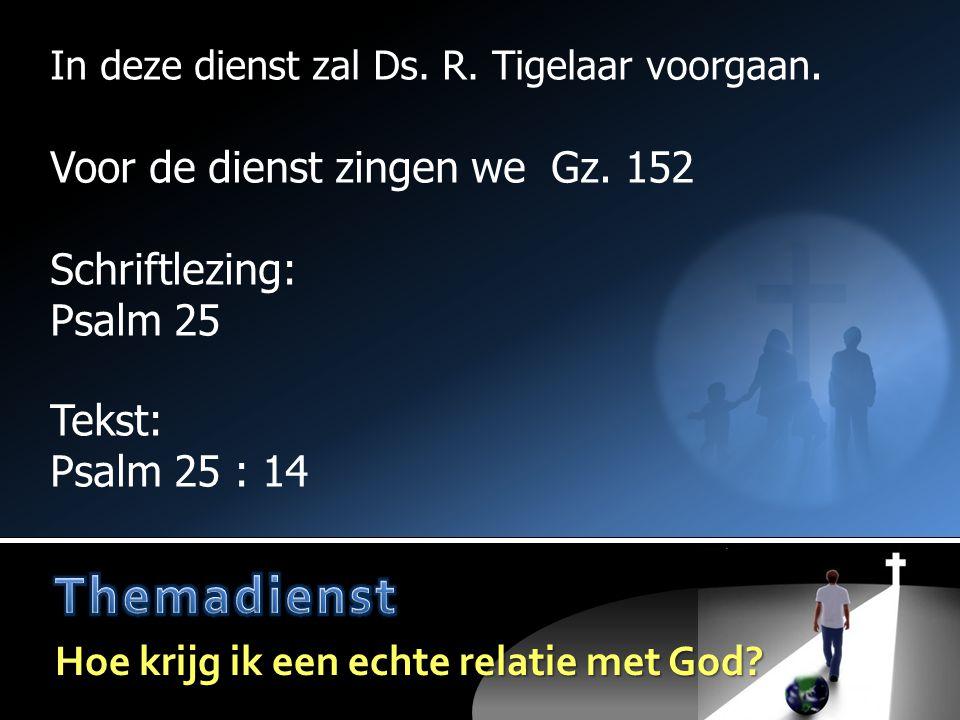 Themadienst Voor de dienst zingen we Gz. 152 Schriftlezing: Psalm 25