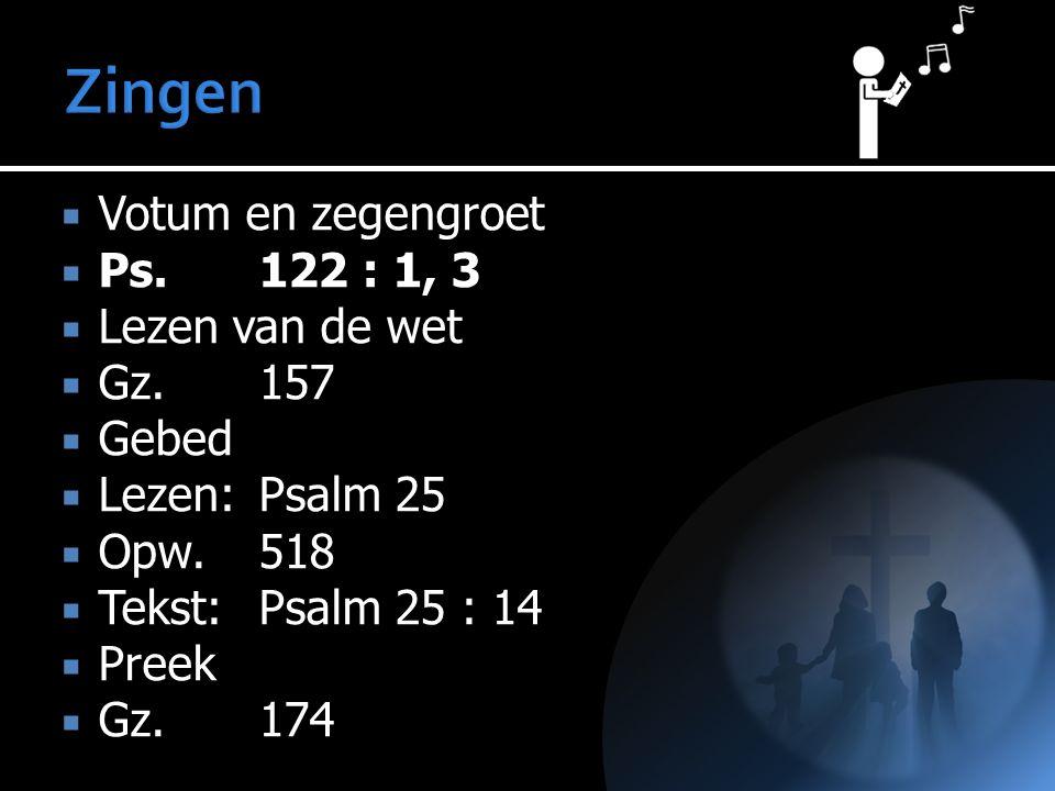Zingen Votum en zegengroet Ps. 122 : 1, 3 Lezen van de wet Gz. 157