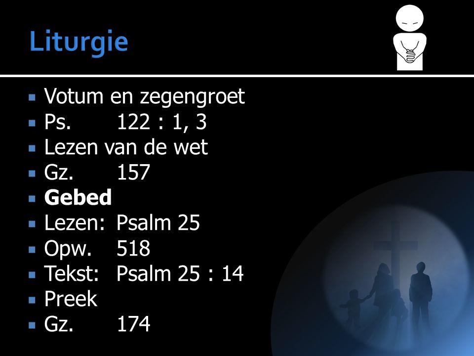 Liturgie Votum en zegengroet Ps. 122 : 1, 3 Lezen van de wet Gz. 157