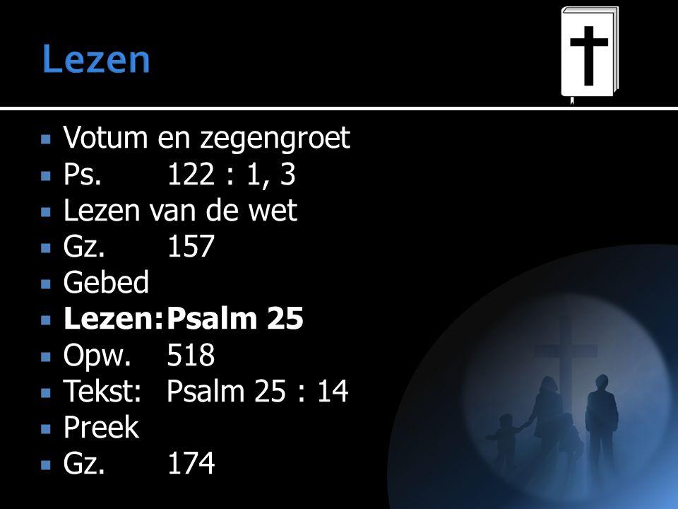 Lezen Votum en zegengroet Ps. 122 : 1, 3 Lezen van de wet Gz. 157