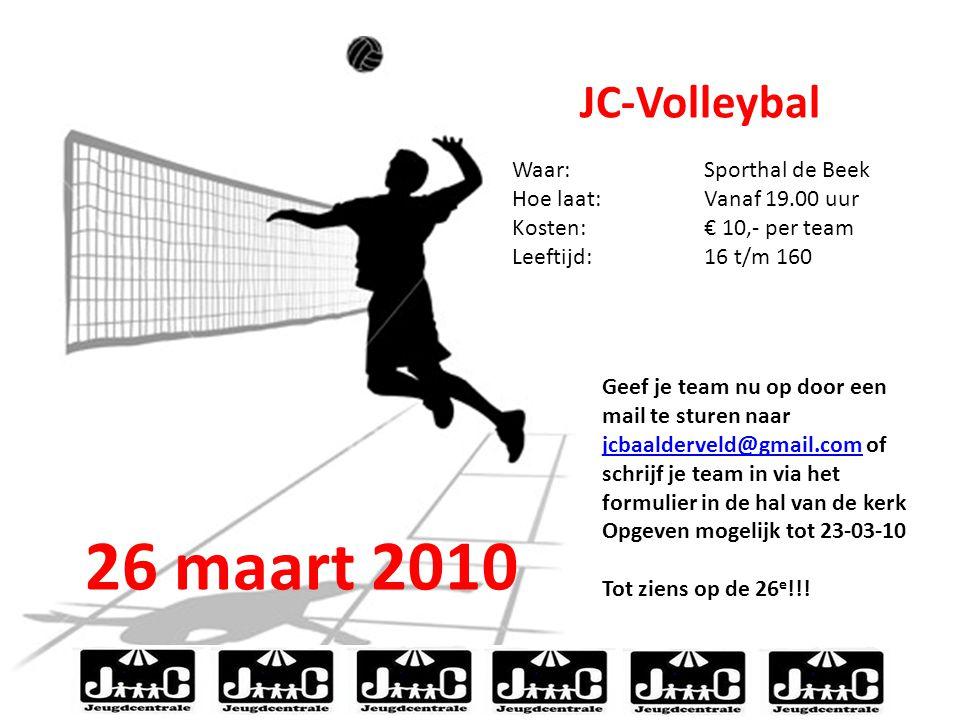 26 maart 2010 JC-Volleybal JC-Volleybal Waar: Sporthal de Beek