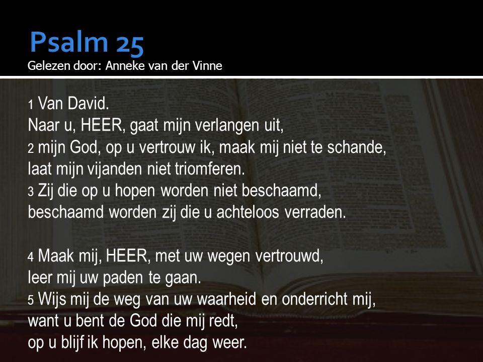 Psalm 25 Naar u, HEER, gaat mijn verlangen uit,