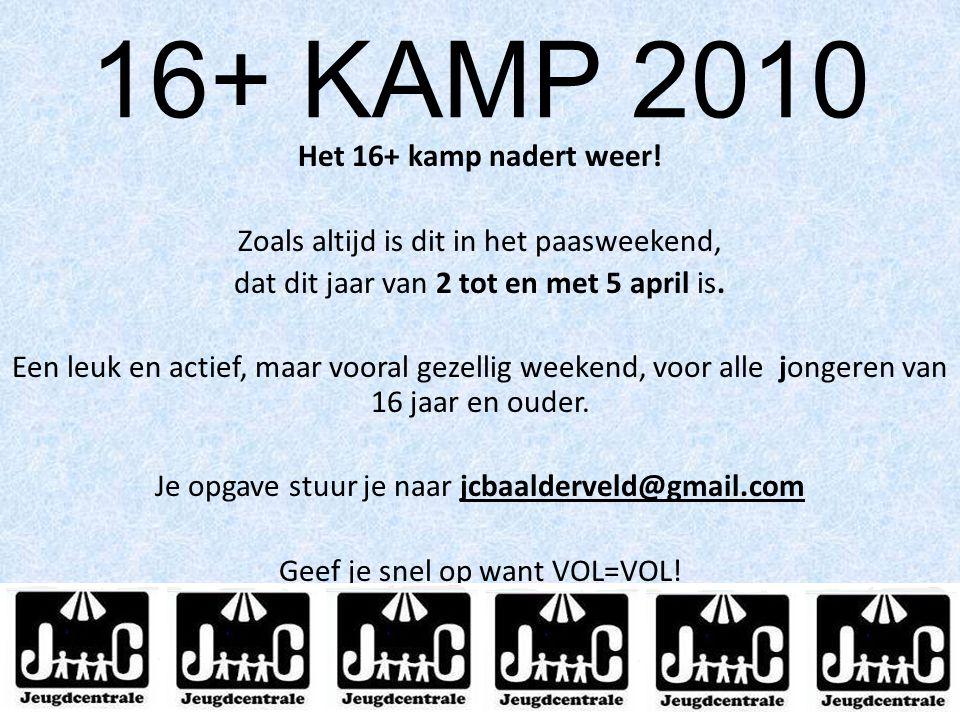 16+ KAMP 2010 Het 16+ kamp nadert weer!