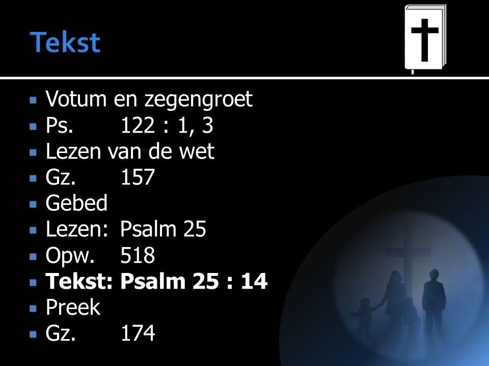 Tekst Votum en zegengroet Ps. 122 : 1, 3 Lezen van de wet Gz. 157