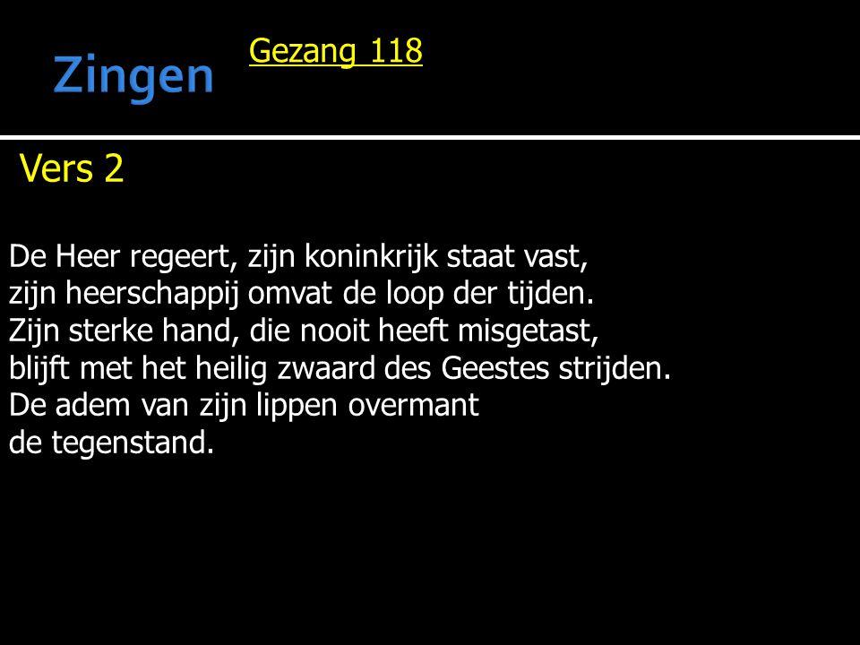 Zingen Vers 2 Gezang 118 De Heer regeert, zijn koninkrijk staat vast,