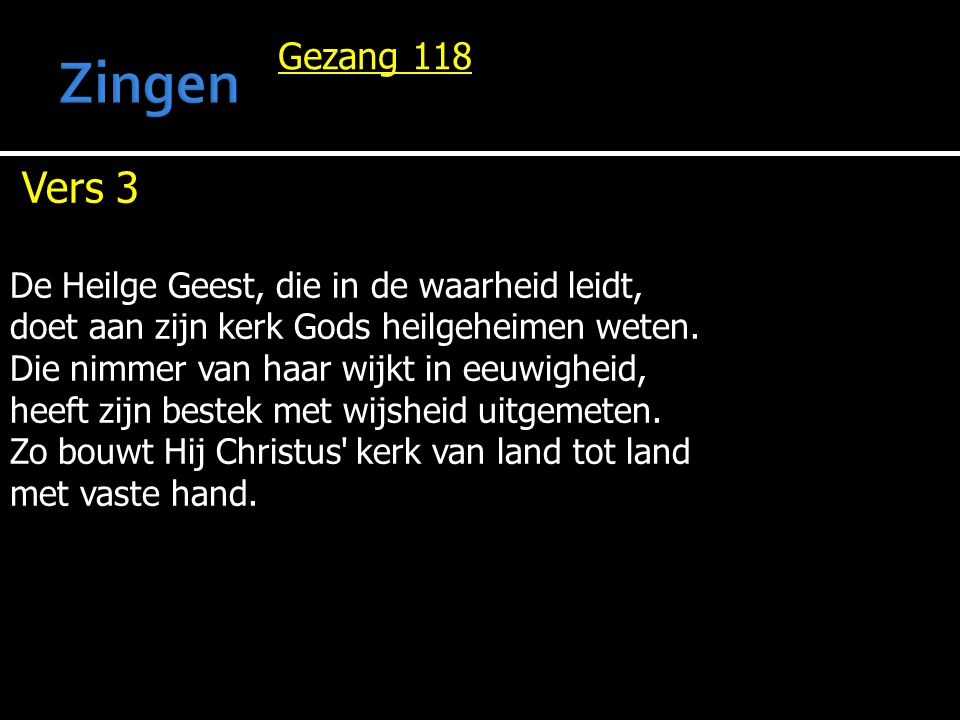 Zingen Vers 3 Gezang 118 De Heilge Geest, die in de waarheid leidt,
