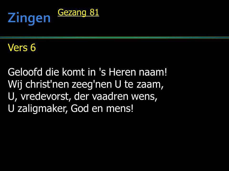 Zingen Vers 6 Geloofd die komt in s Heren naam!
