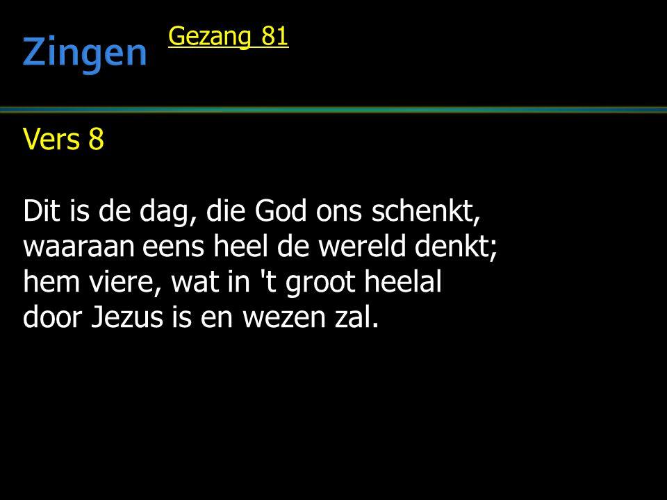 Zingen Vers 8 Dit is de dag, die God ons schenkt,