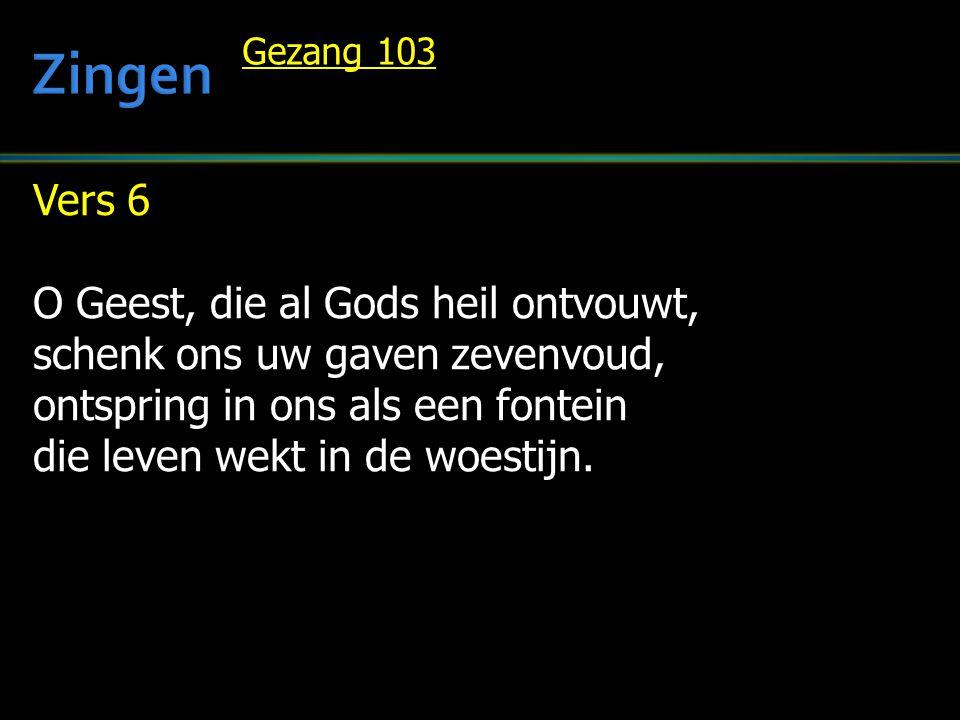 Zingen Vers 6 O Geest, die al Gods heil ontvouwt,