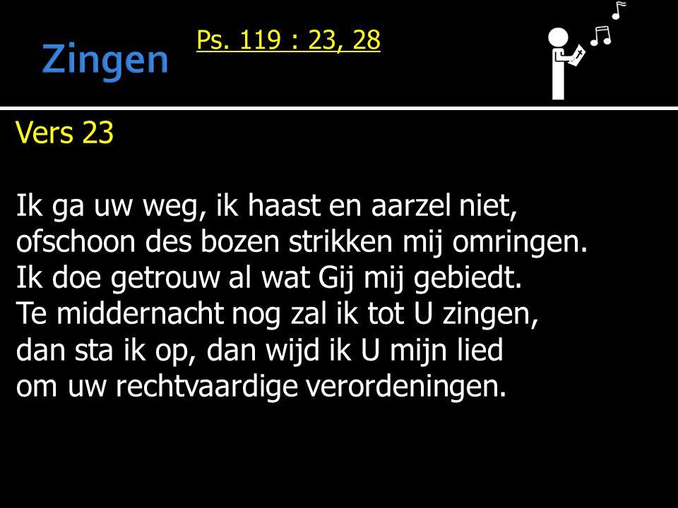 Zingen Vers 23 Ik ga uw weg, ik haast en aarzel niet,