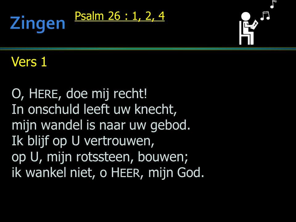 Zingen Vers 1 O, HERE, doe mij recht! In onschuld leeft uw knecht,