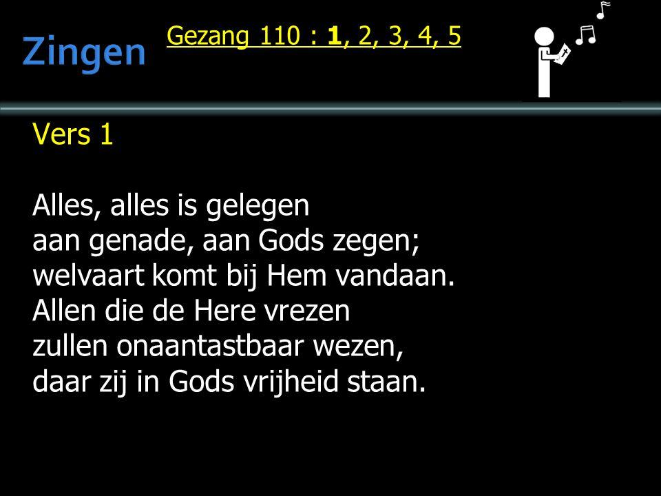 Zingen Vers 1 Alles, alles is gelegen aan genade, aan Gods zegen;
