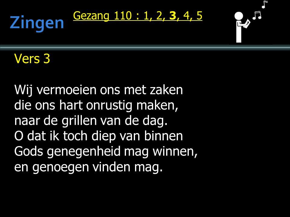 Zingen Vers 3 Wij vermoeien ons met zaken die ons hart onrustig maken,