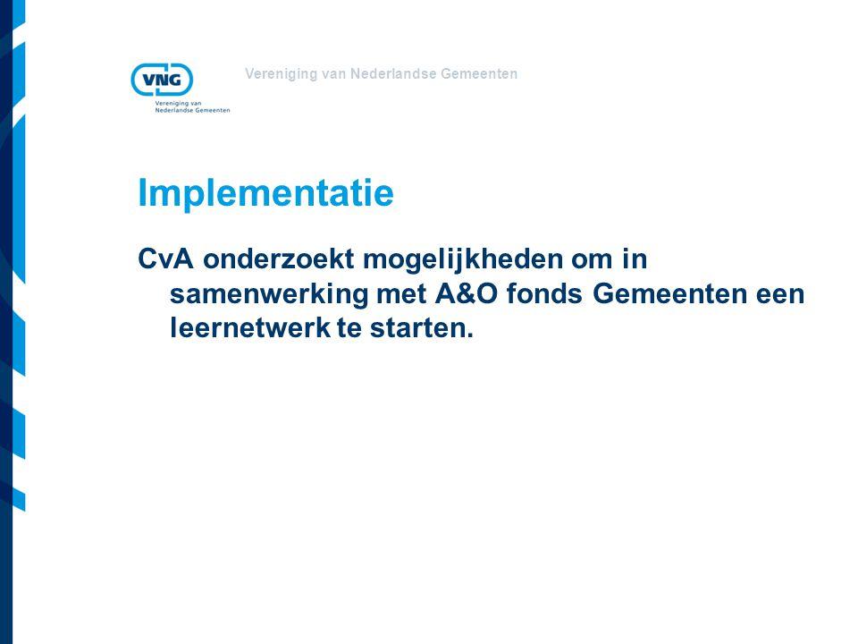 Implementatie CvA onderzoekt mogelijkheden om in samenwerking met A&O fonds Gemeenten een leernetwerk te starten.