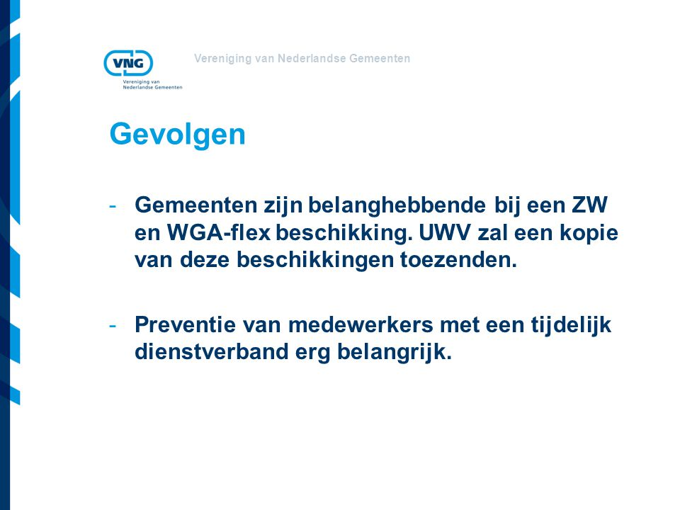Gevolgen Gemeenten zijn belanghebbende bij een ZW en WGA-flex beschikking. UWV zal een kopie van deze beschikkingen toezenden.