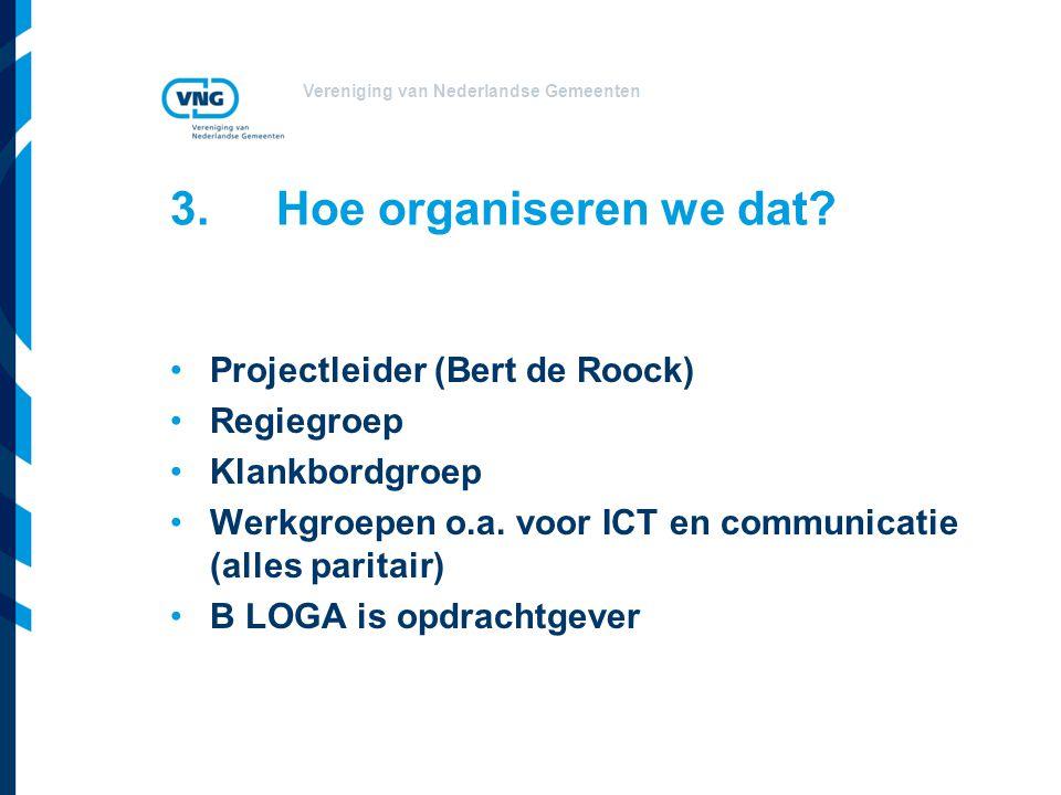 3. Hoe organiseren we dat Projectleider (Bert de Roock) Regiegroep