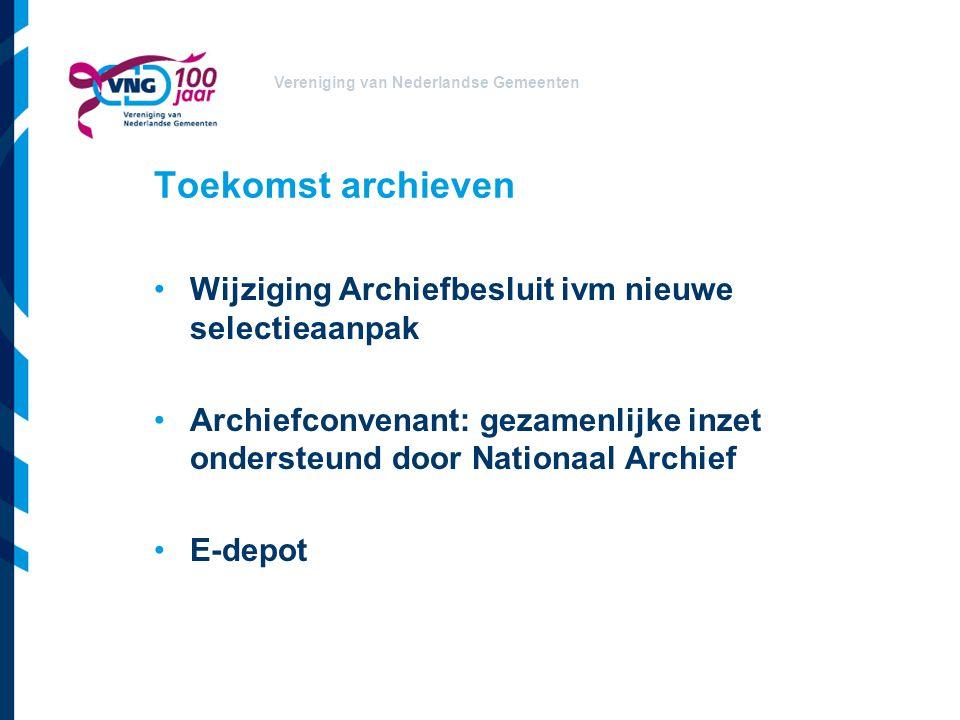 Toekomst archieven Wijziging Archiefbesluit ivm nieuwe selectieaanpak