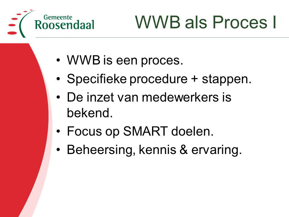 WWB als Proces I WWB is een proces. Specifieke procedure + stappen.