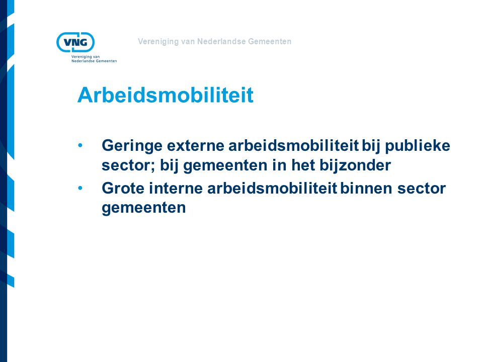 Arbeidsmobiliteit Geringe externe arbeidsmobiliteit bij publieke sector; bij gemeenten in het bijzonder.