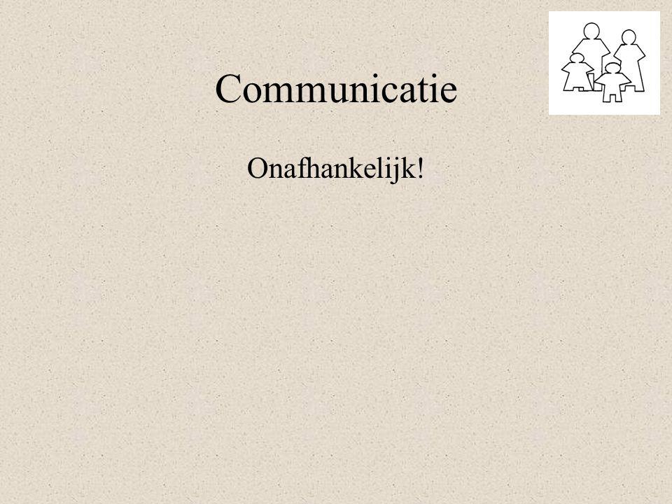 Communicatie Onafhankelijk!