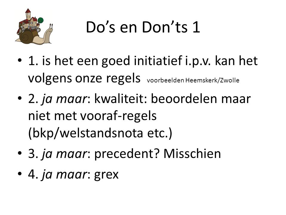 Do's en Don'ts 1 1. is het een goed initiatief i.p.v. kan het volgens onze regels voorbeelden Heemskerk/Zwolle.