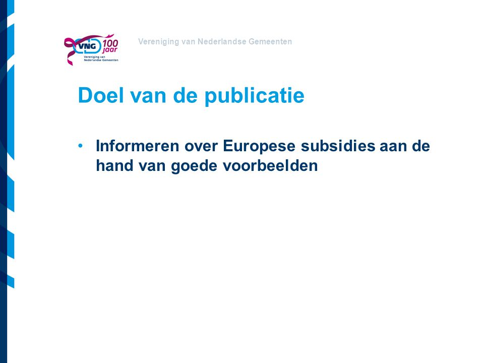 Doel van de publicatie Informeren over Europese subsidies aan de hand van goede voorbeelden