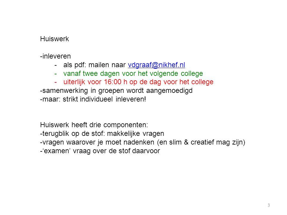 Huiswerk inleveren. als pdf: mailen naar vdgraaf@nikhef.nl. vanaf twee dagen voor het volgende college.