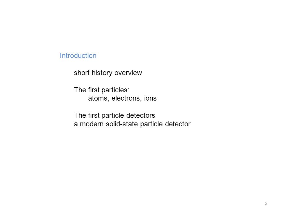 Introduction short history overview. The first particles: atoms, electrons, ions. The first particle detectors.