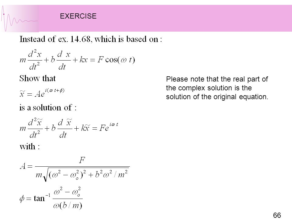EXERCISE Please note that the real part of the complex solution is the solution of the original equation.