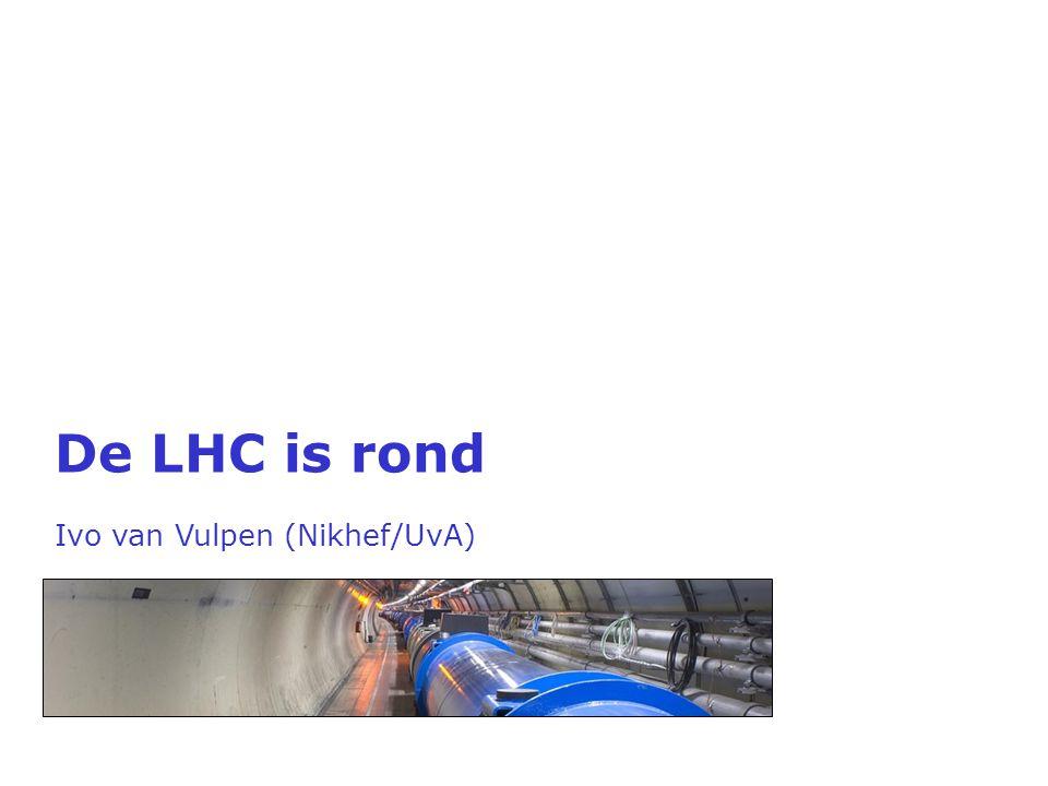 De LHC is rond Ivo van Vulpen (Nikhef/UvA)
