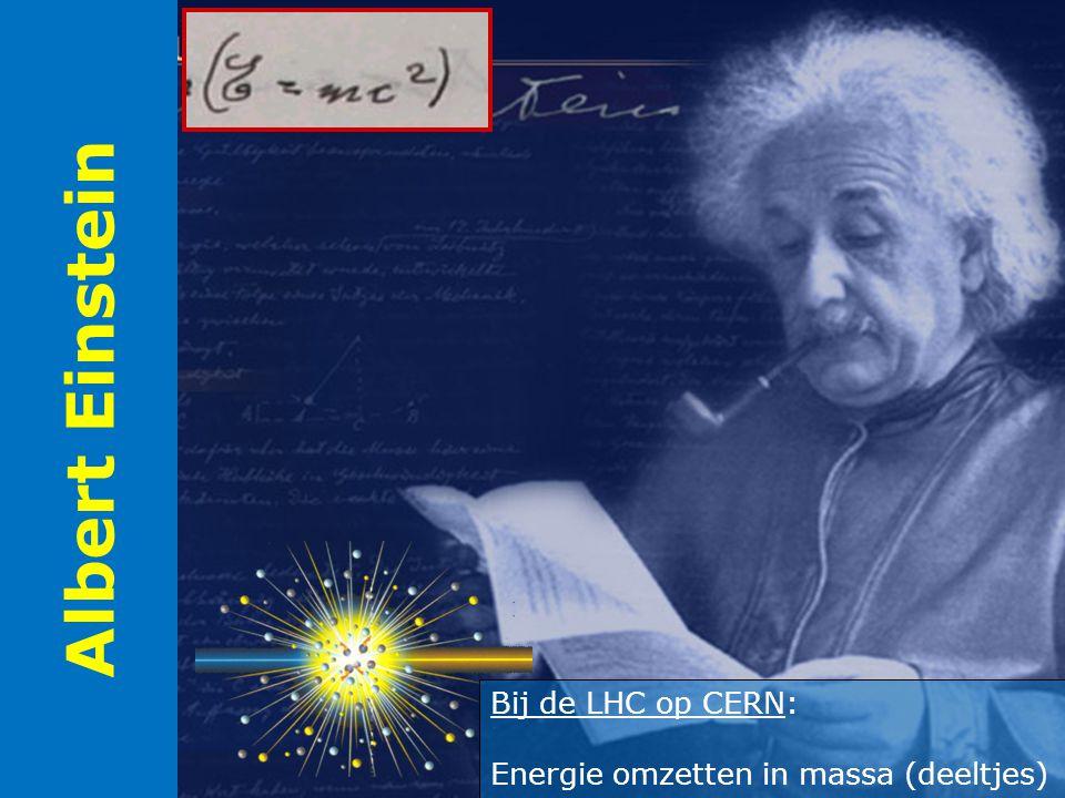 Albert Einstein Bij de LHC op CERN: Energie omzetten in massa (deeltjes)