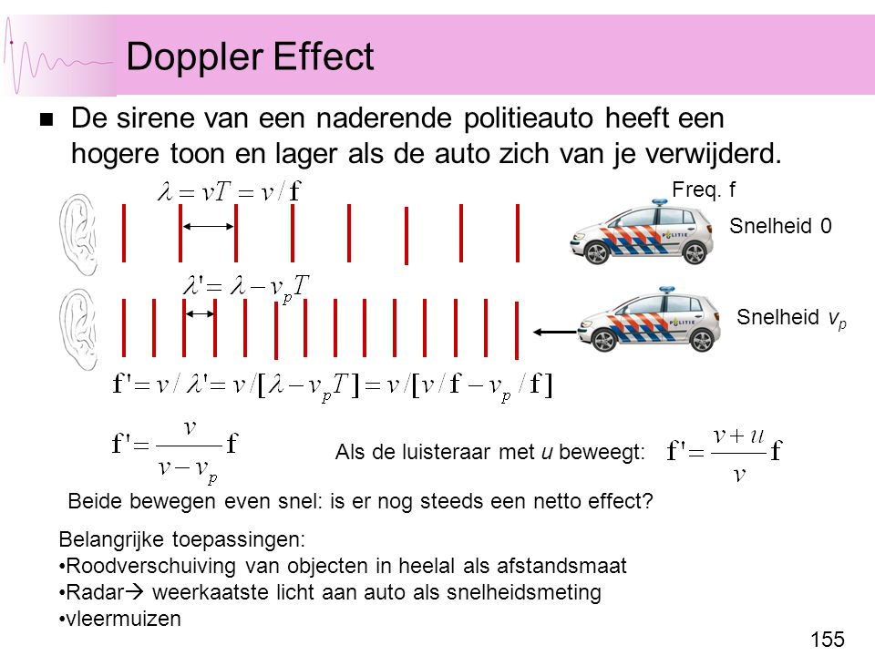 Doppler Effect De sirene van een naderende politieauto heeft een hogere toon en lager als de auto zich van je verwijderd.