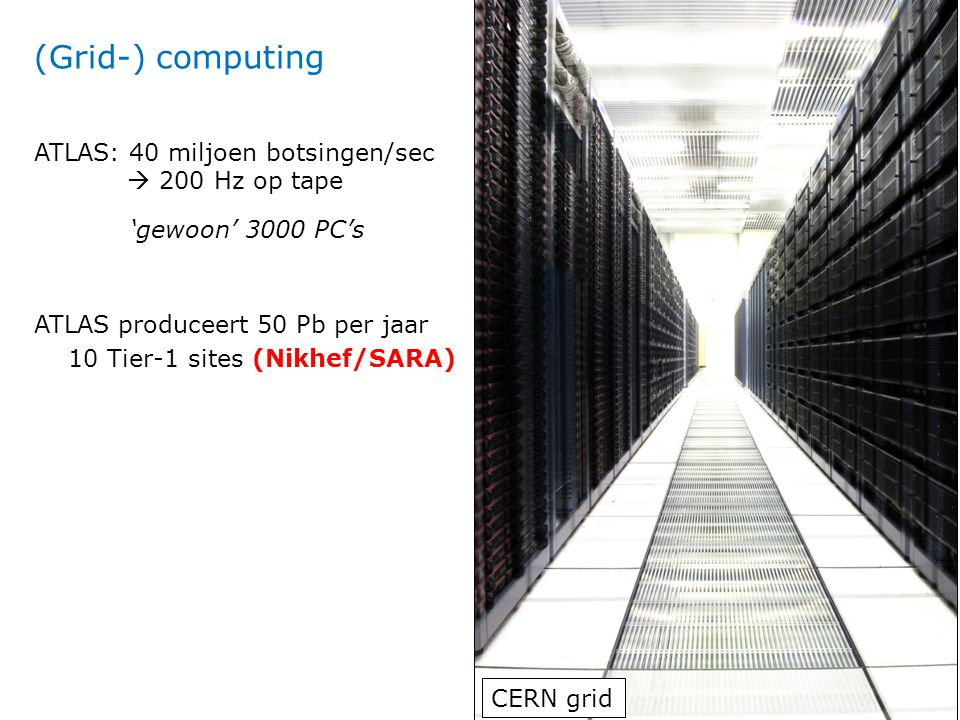 (Grid-) computing ATLAS: 40 miljoen botsingen/sec  200 Hz op tape