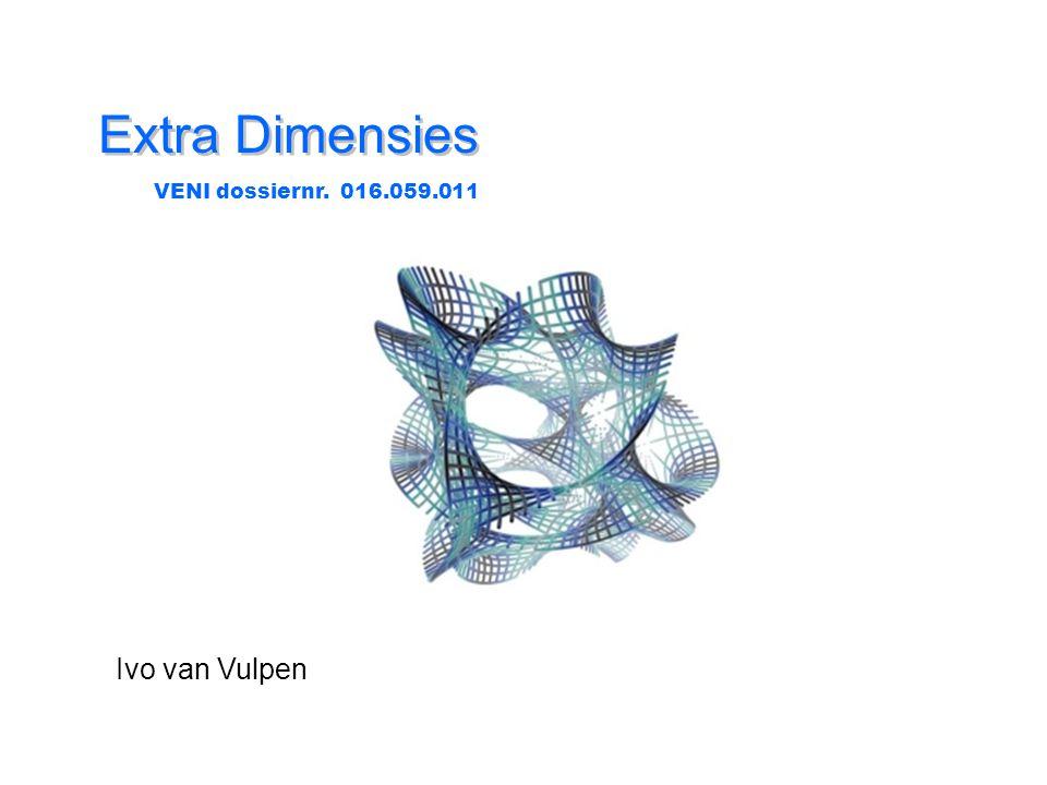 Extra Dimensies VENI dossiernr. 016.059.011 Ivo van Vulpen