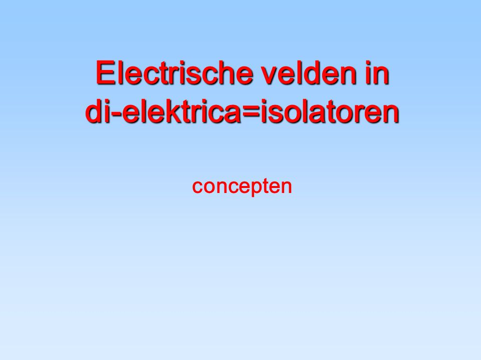 Electrische velden in di-elektrica=isolatoren