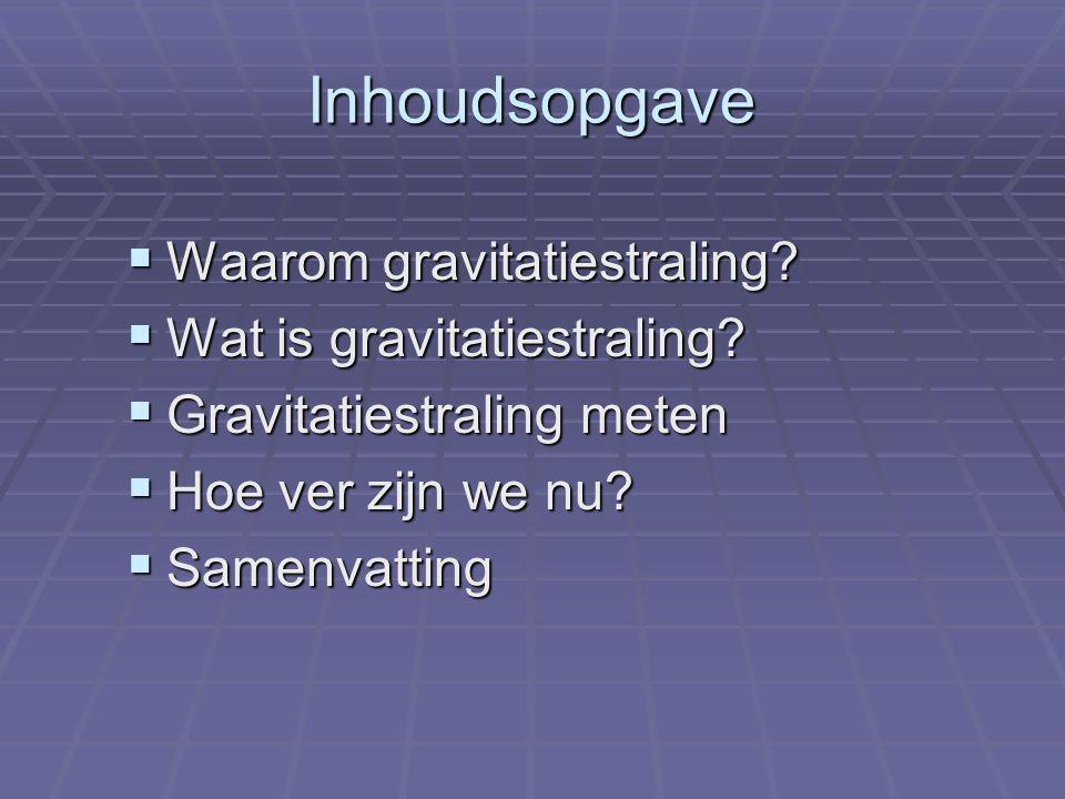 Inhoudsopgave Waarom gravitatiestraling Wat is gravitatiestraling