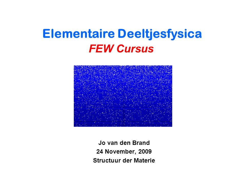 Jo van den Brand 24 November, 2009 Structuur der Materie