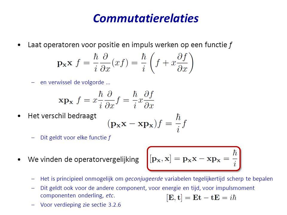 Commutatierelaties Laat operatoren voor positie en impuls werken op een functie f. en verwissel de volgorde ...
