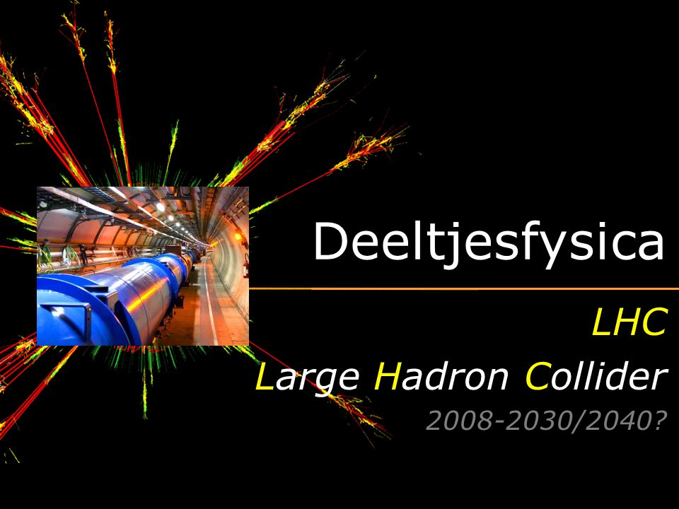 LHC Large Hadron Collider 2008-2030/2040