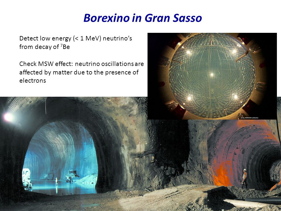 Borexino in Gran Sasso Detect low energy (< 1 MeV) neutrino's